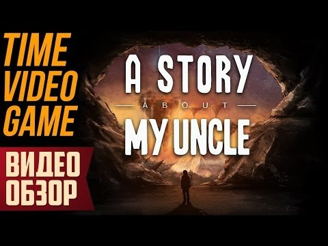 A Story About My Uncle - видеообзор
